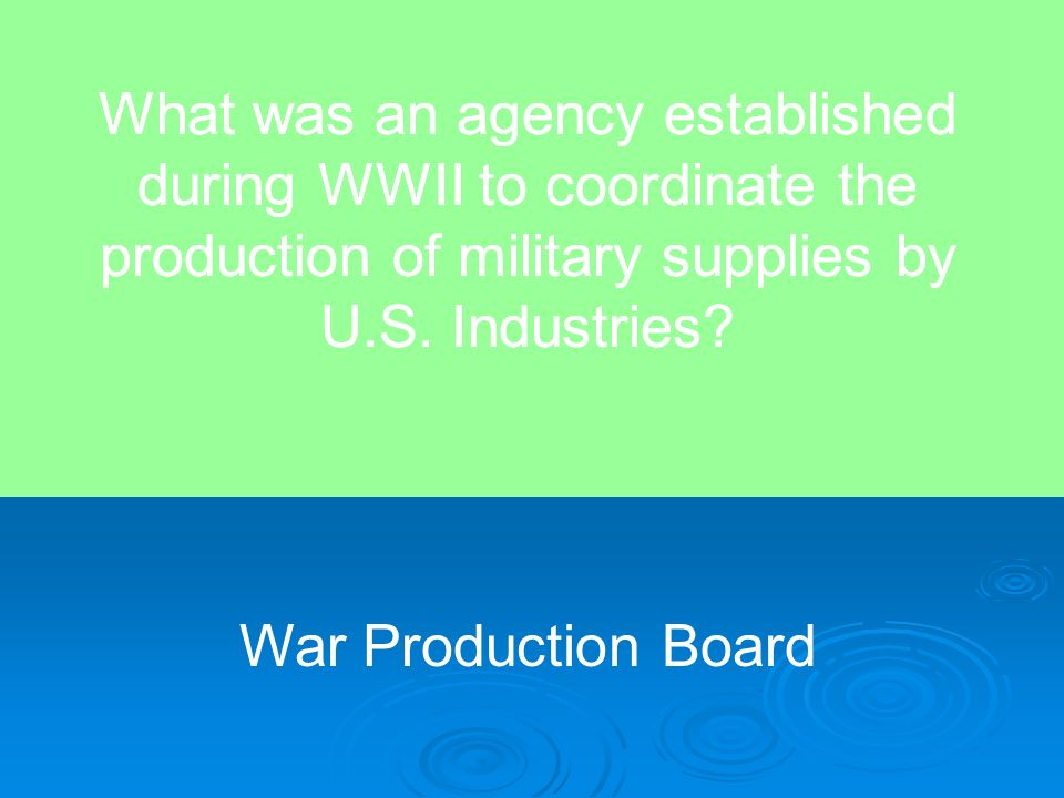 What was an agency established during WWII to coordinate the production of military supplies by U.S. Industries