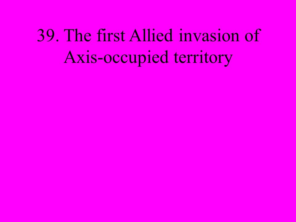 39. The first Allied invasion of Axis-occupied territory