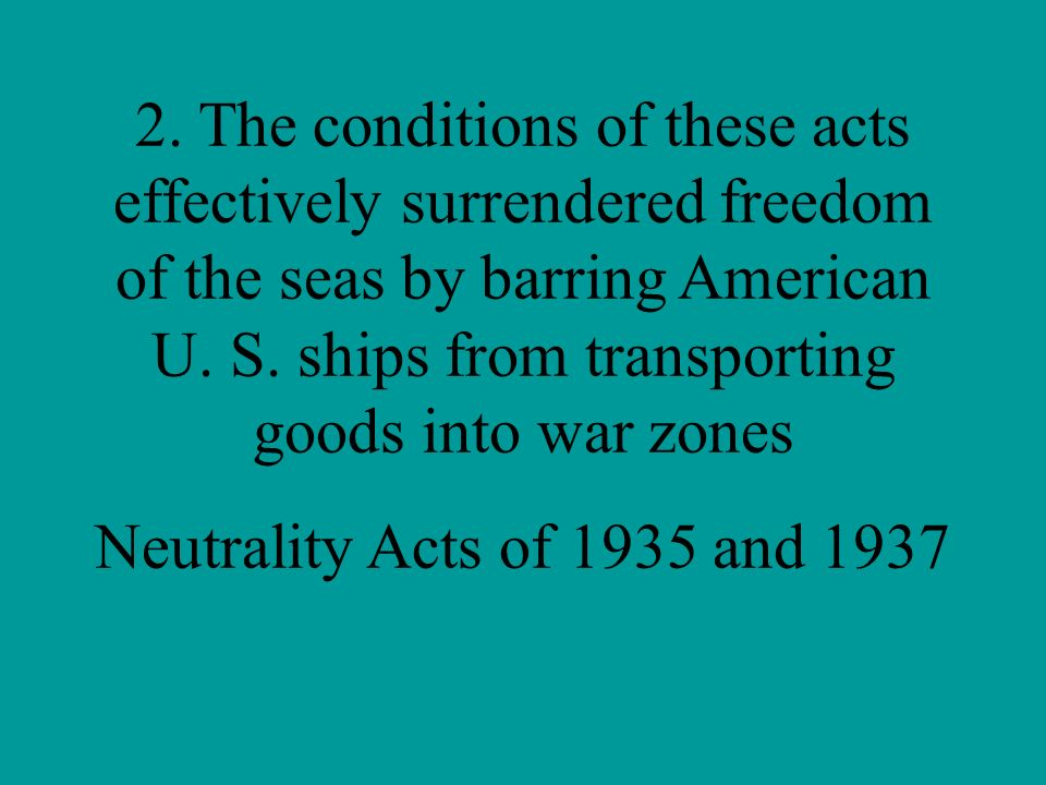 2. The conditions of these acts effectively surrendered freedom of the seas by barring American U. S. ships from transporting goods into war zones