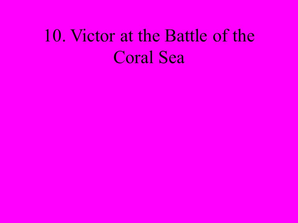 10. Victor at the Battle of the Coral Sea