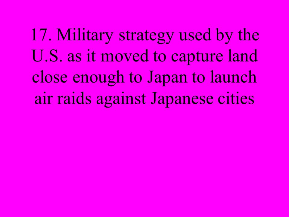 17. Military strategy used by the U. S