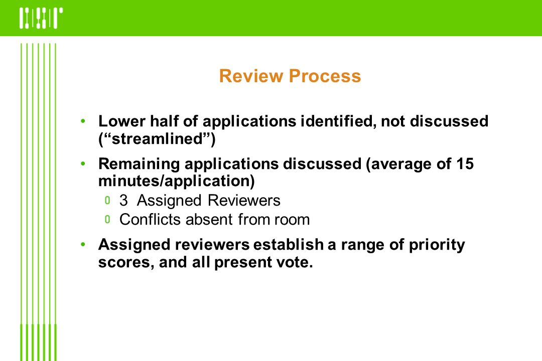 Review Process Lower half of applications identified, not discussed ( streamlined )