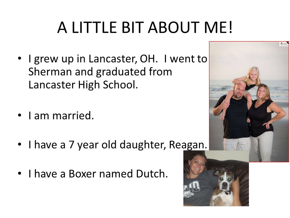 A LITTLE BIT ABOUT ME! I grew up in Lancaster, OH. I went to Sherman and graduated from Lancaster High School.