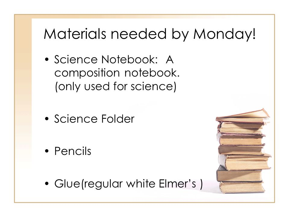 Materials needed by Monday!