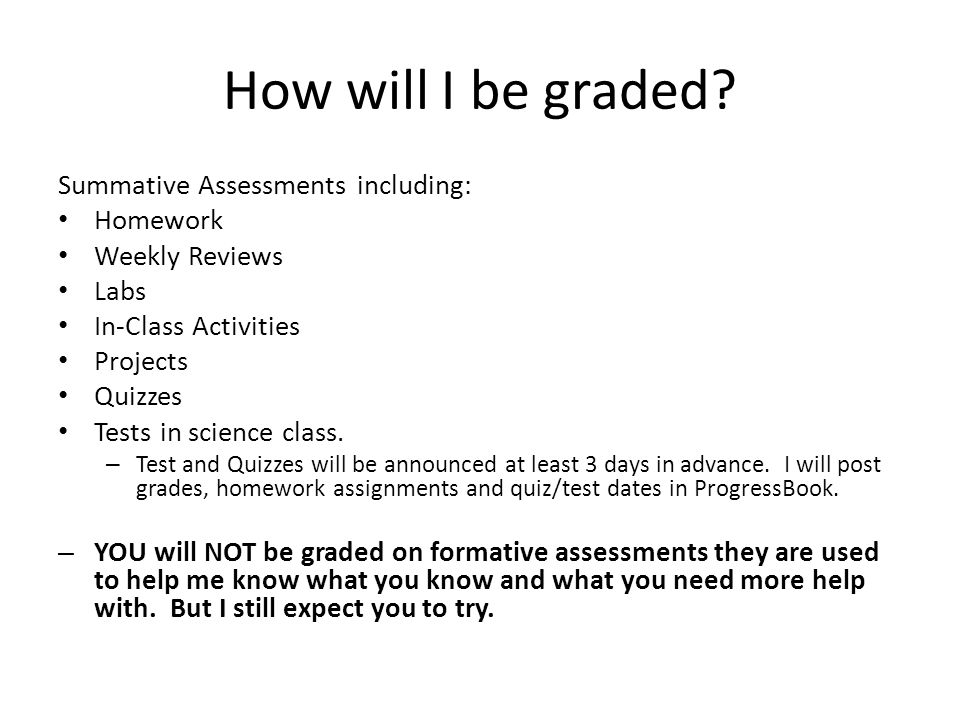 How will I be graded Summative Assessments including: Homework