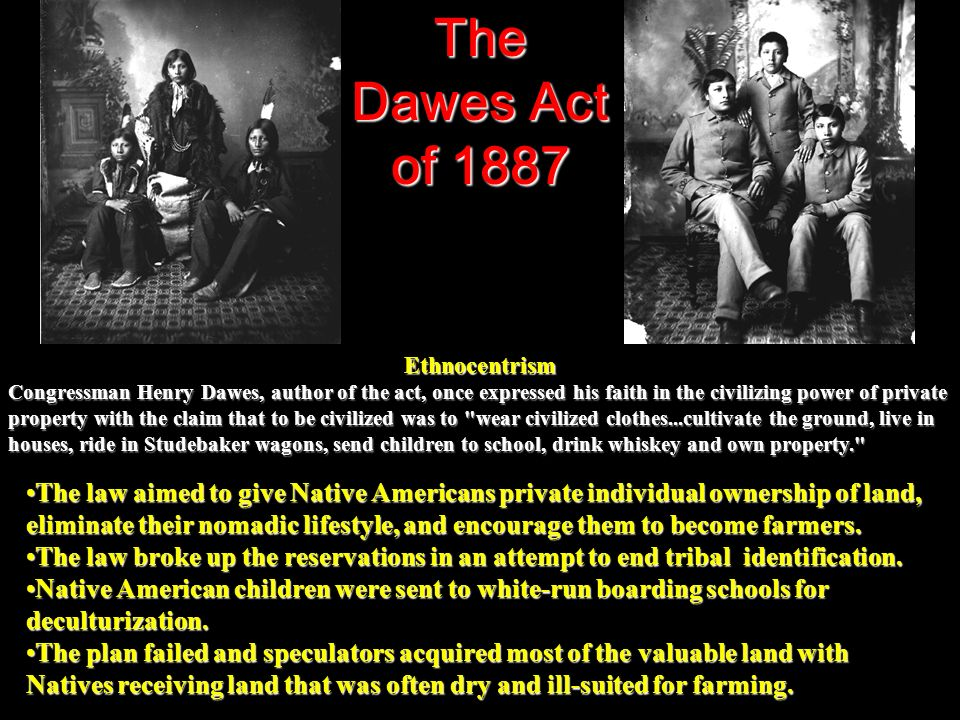 The Dawes Act of 1887 Ethnocentrism.