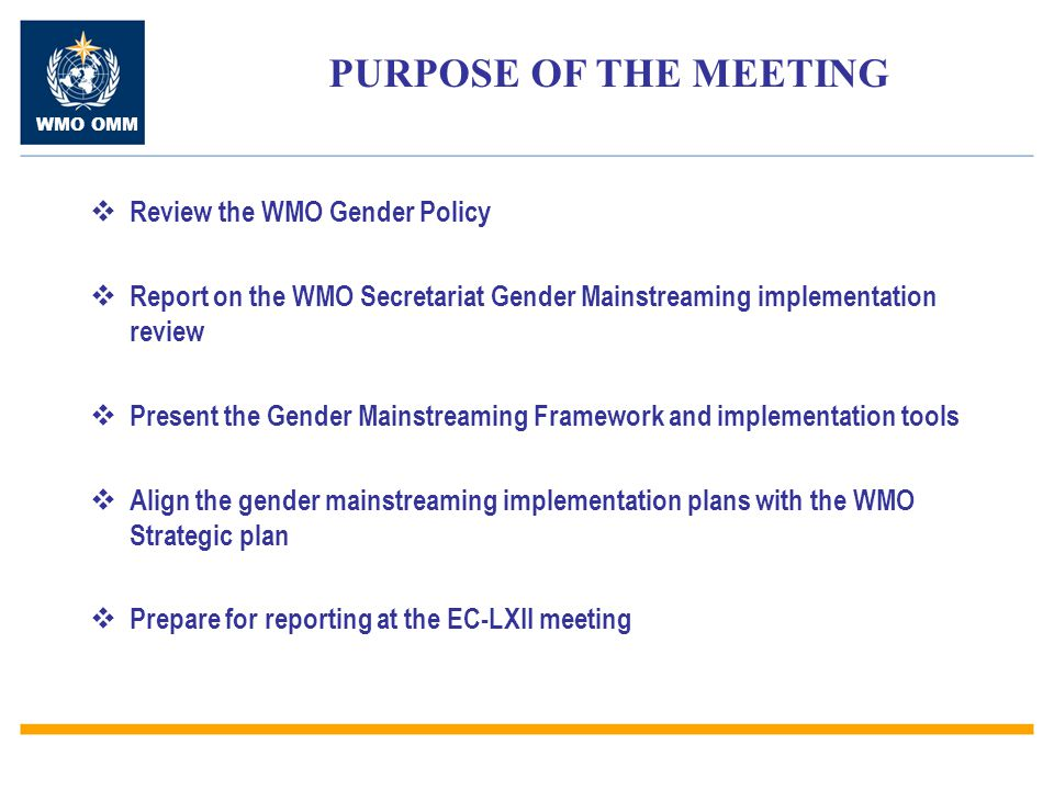 PURPOSE OF THE MEETING Review the WMO Gender Policy