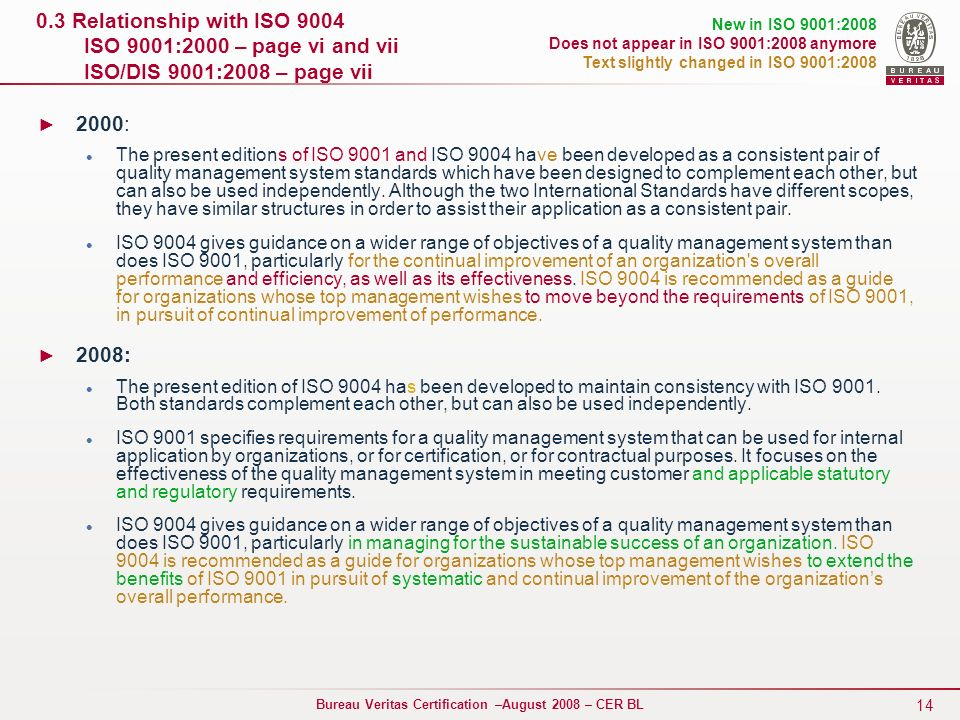 0.3 Relationship with ISO 9004 ISO 9001:2000 – page vi and vii ISO/DIS 9001:2008 – page vii