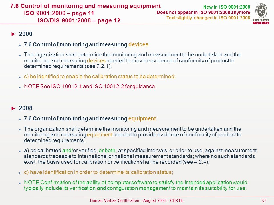 7.6 Control of monitoring and measuring equipment ISO 9001:2000 – page 11 ISO/DIS 9001:2008 – page 12