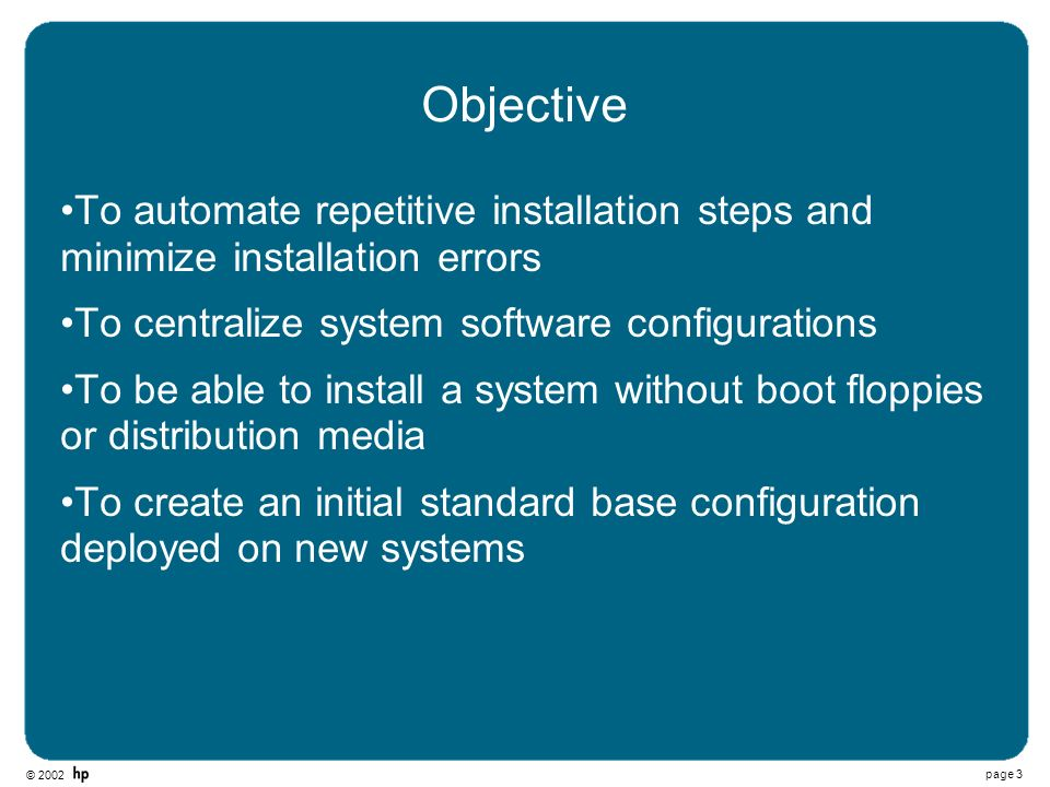Objective To automate repetitive installation steps and minimize installation errors. To centralize system software configurations.