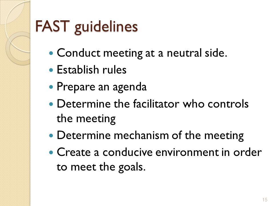 FAST guidelines Conduct meeting at a neutral side. Establish rules