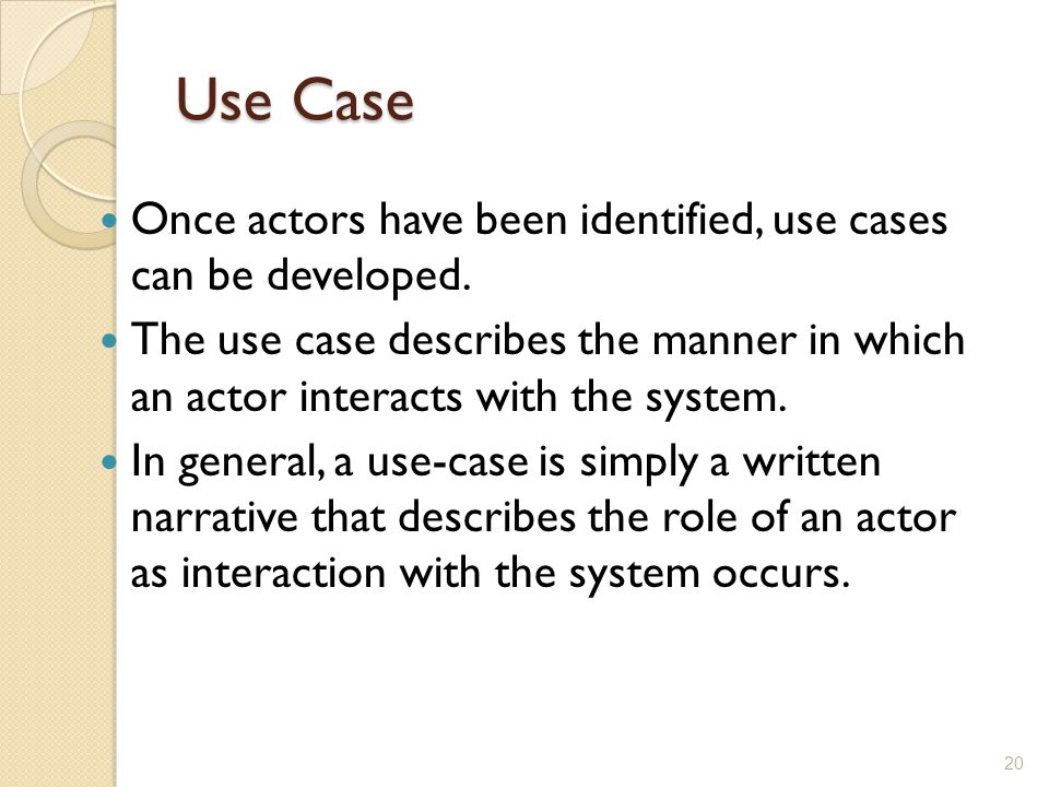 Use Case Once actors have been identified, use cases can be developed.