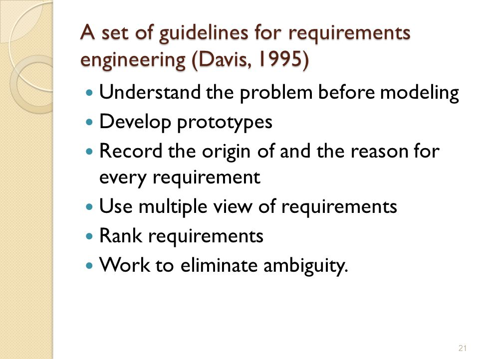 A set of guidelines for requirements engineering (Davis, 1995)