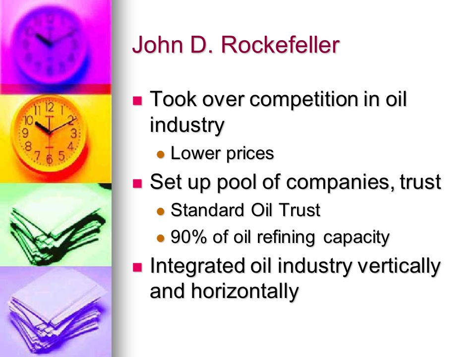 John D. Rockefeller Took over competition in oil industry
