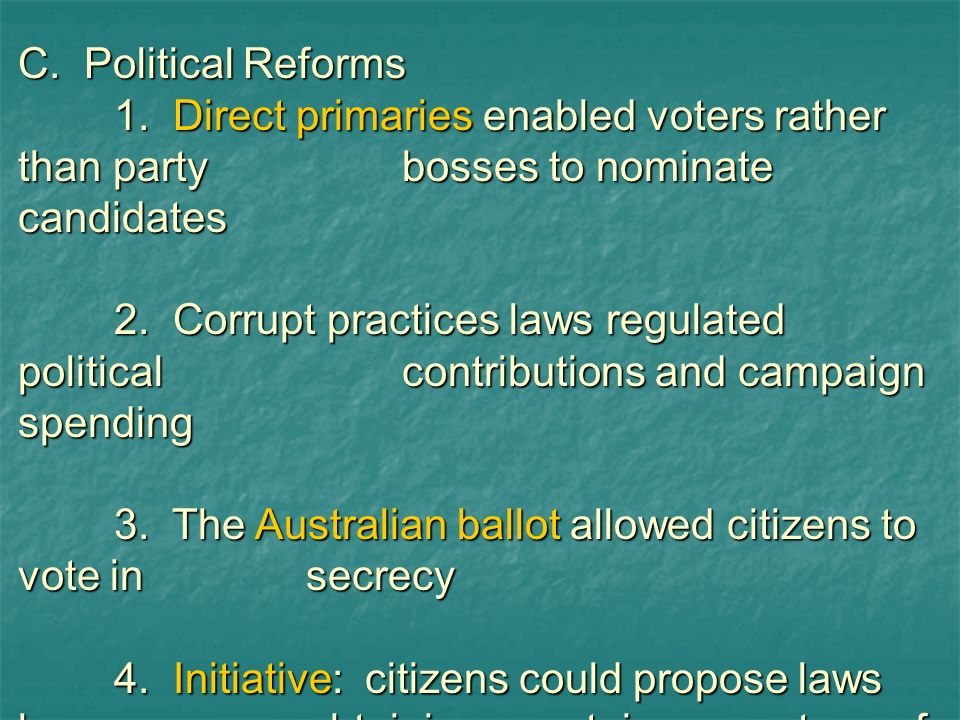 C. Political Reforms 1. Direct primaries enabled voters rather than party bosses to nominate candidates.
