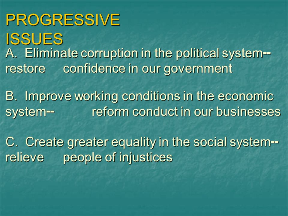 PROGRESSIVE ISSUES A. Eliminate corruption in the political system--restore confidence in our government.