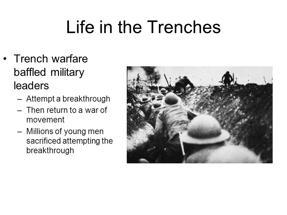 Life in the Trenches Trench warfare baffled military leaders