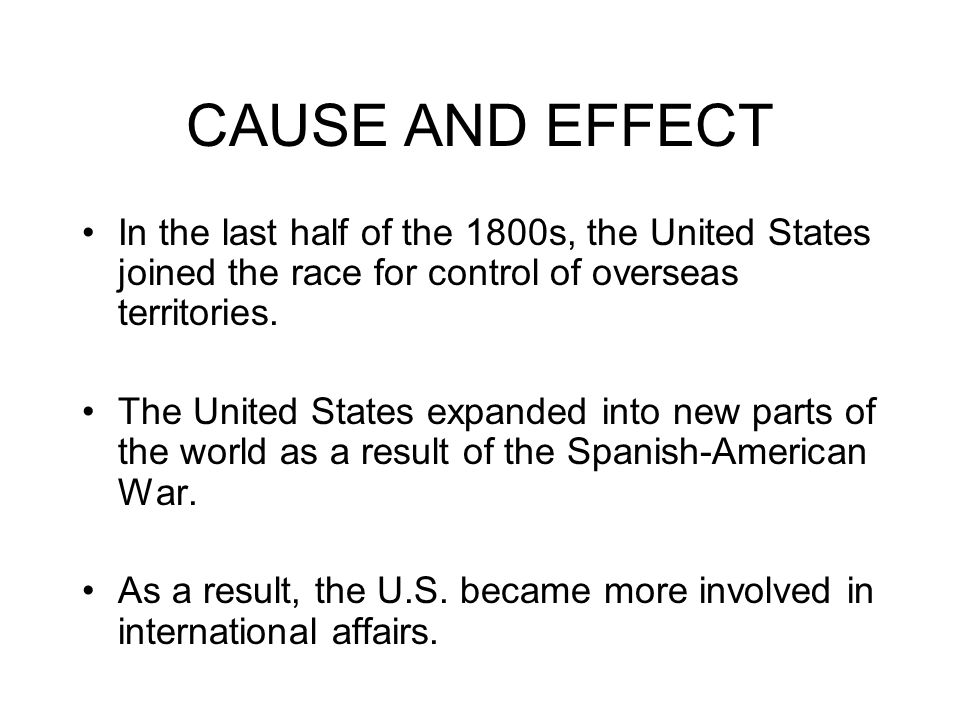 CAUSE AND EFFECT In the last half of the 1800s, the United States joined the race for control of overseas territories.