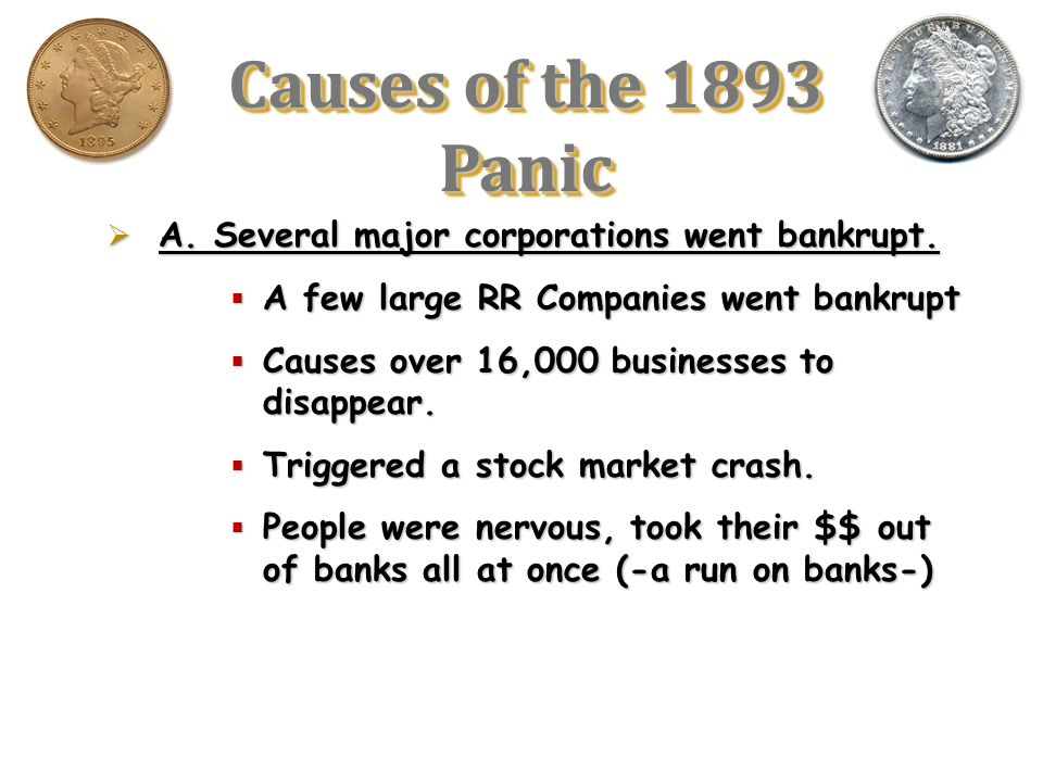 Causes of the 1893 Panic A. Several major corporations went bankrupt.