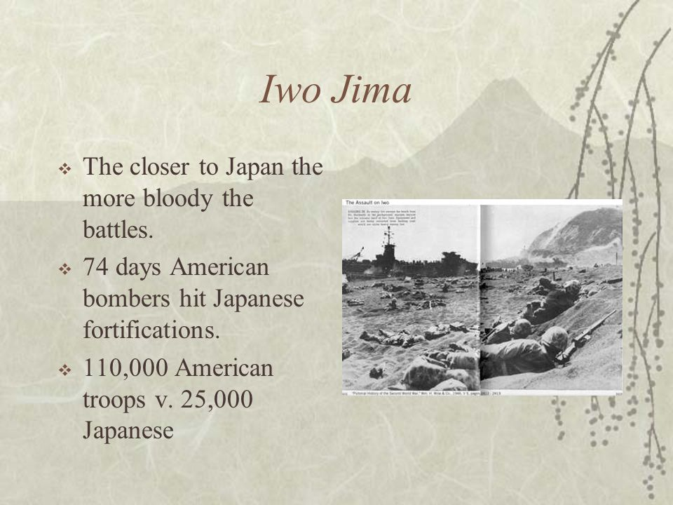 Iwo Jima The closer to Japan the more bloody the battles.