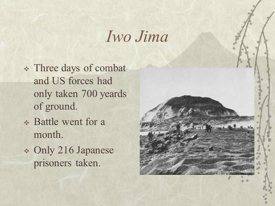 Iwo Jima Three days of combat and US forces had only taken 700 yeards of ground. Battle went for a month.