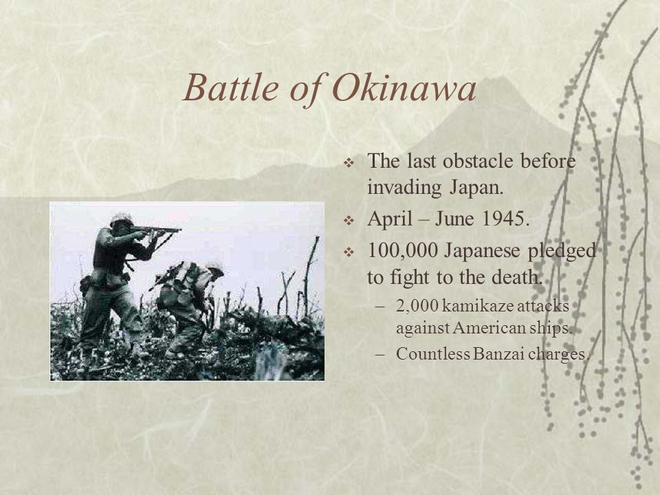 Battle of Okinawa The last obstacle before invading Japan.