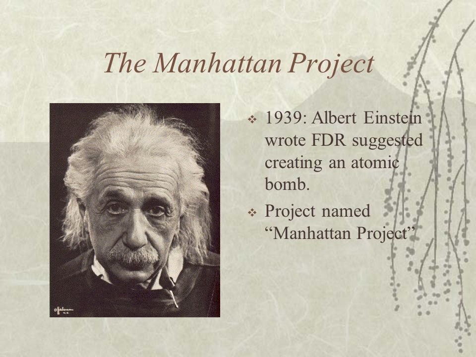 The Manhattan Project 1939: Albert Einstein wrote FDR suggested creating an atomic bomb.