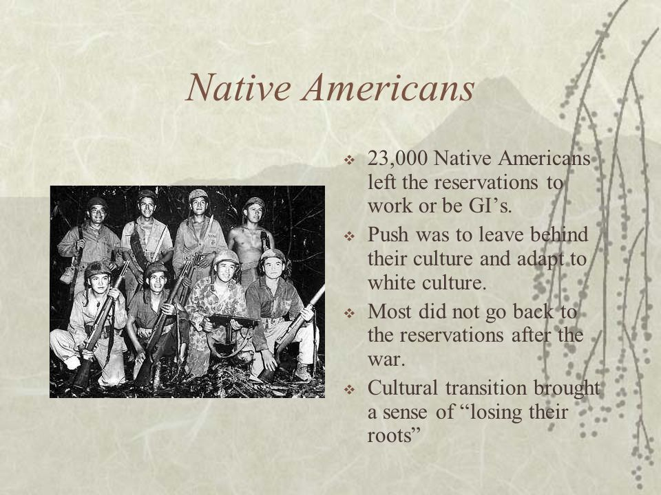Native Americans 23,000 Native Americans left the reservations to work or be GI's.