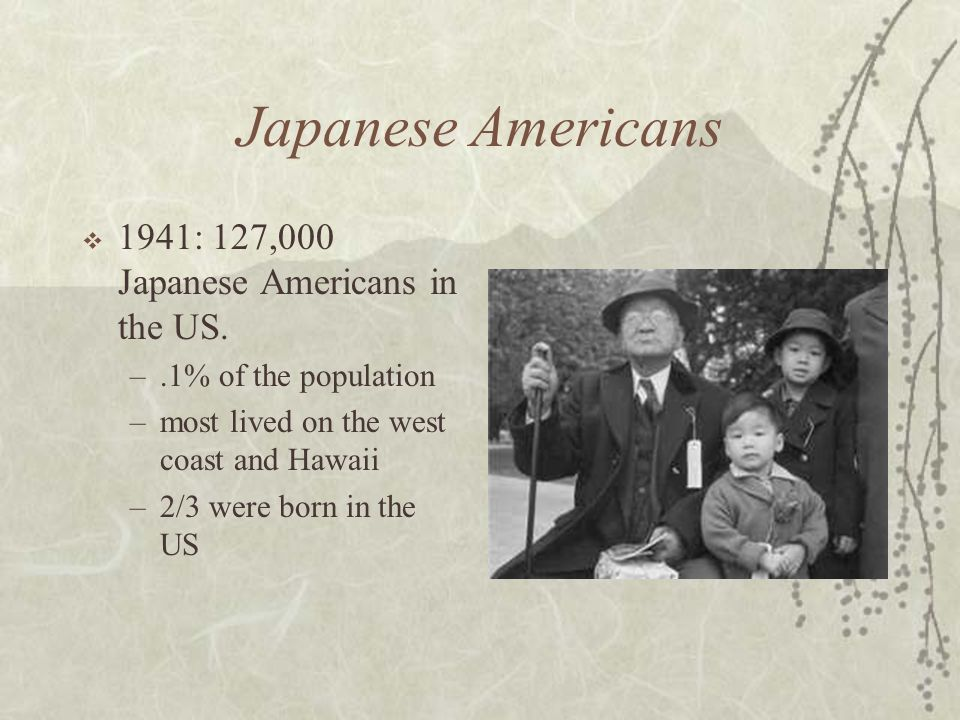 Japanese Americans 1941: 127,000 Japanese Americans in the US.
