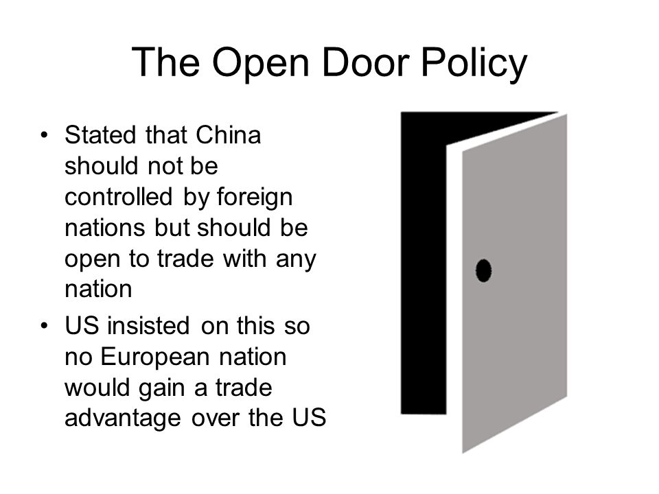 The Open Door Policy Stated that China should not be controlled by foreign nations but should be open to trade with any nation.