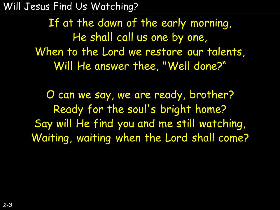 If at the dawn of the early morning, He shall call us one by one,