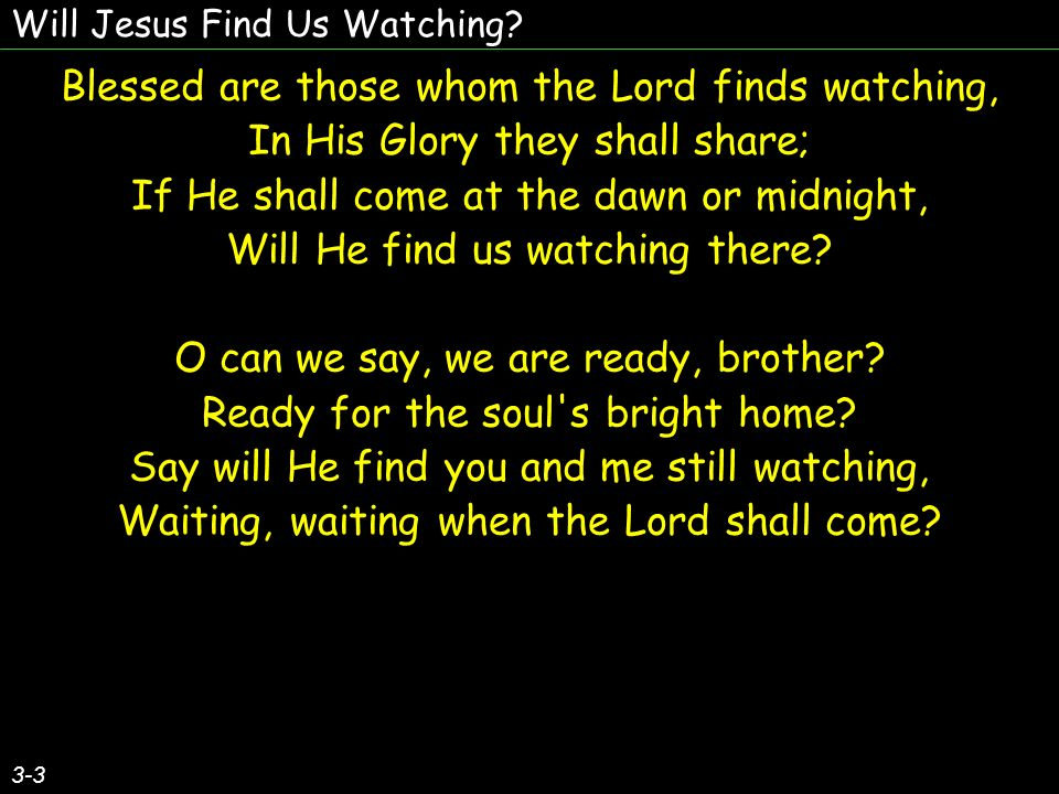 Blessed are those whom the Lord finds watching,