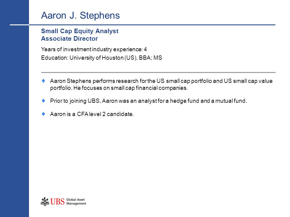 Aaron J. Stephens Small Cap Equity Analyst Associate Director