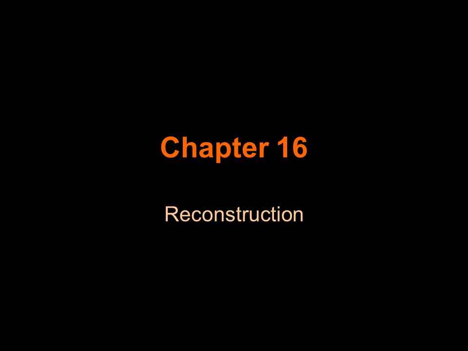 Chapter 16 Reconstruction