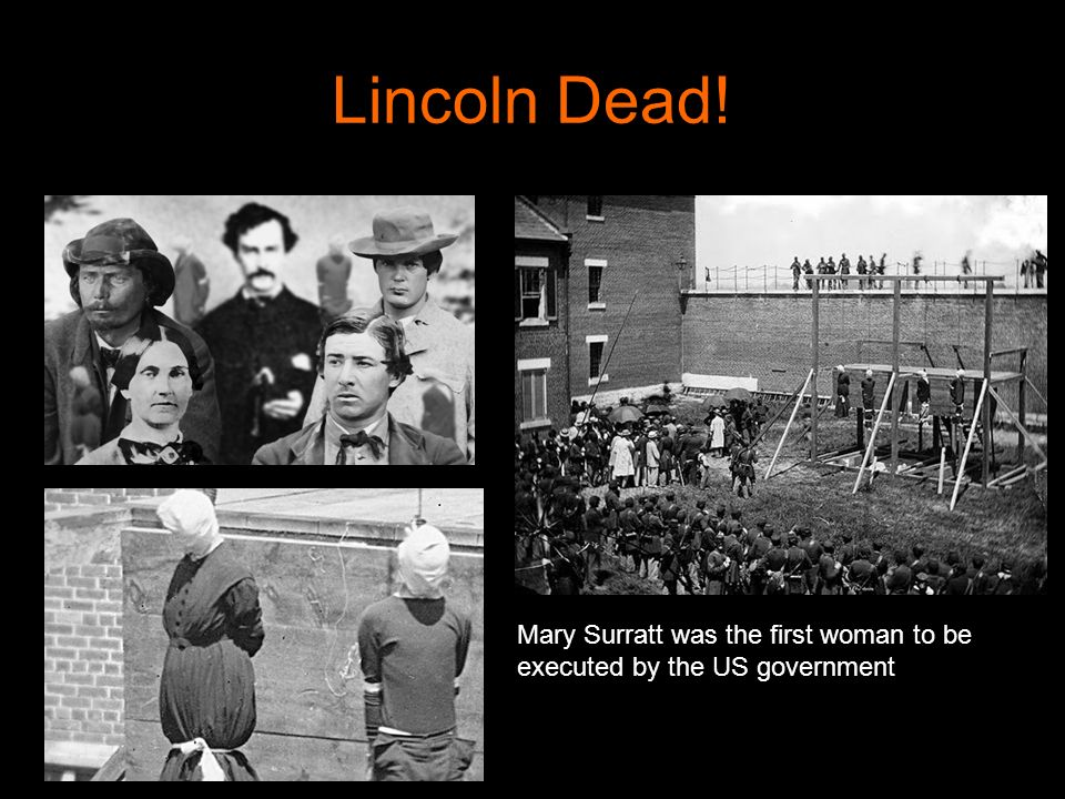 Lincoln Dead! Mary Surratt was the first woman to be executed by the US government
