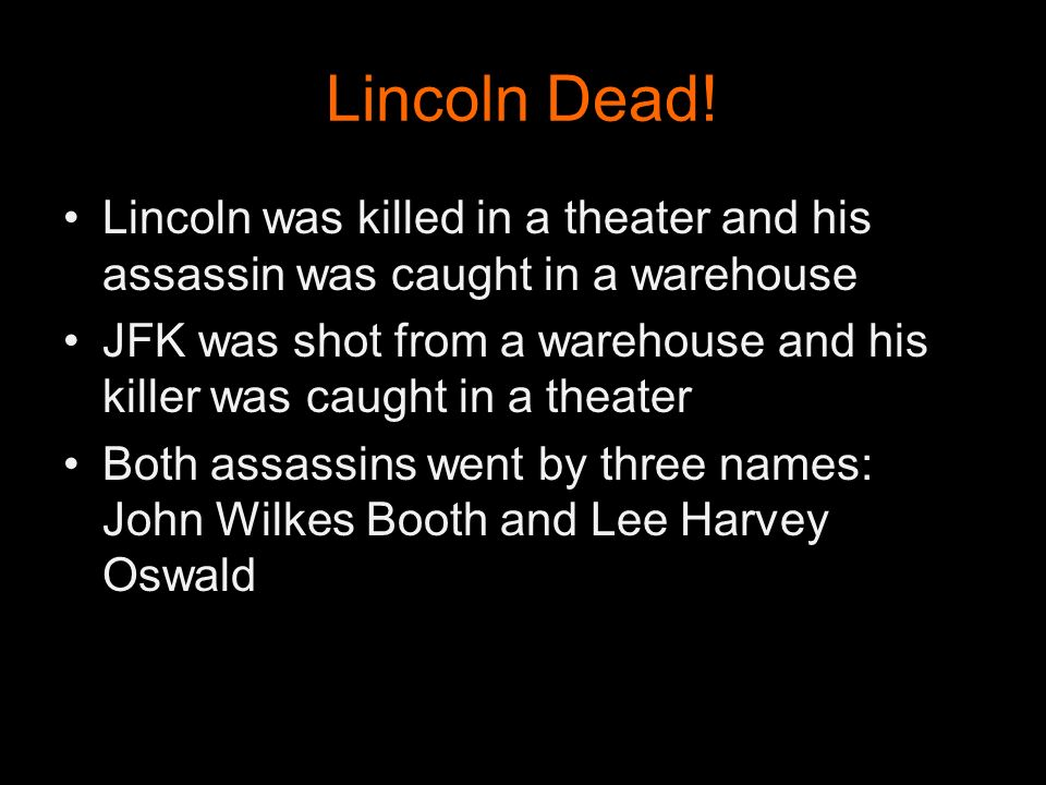 Lincoln Dead! Lincoln was killed in a theater and his assassin was caught in a warehouse.