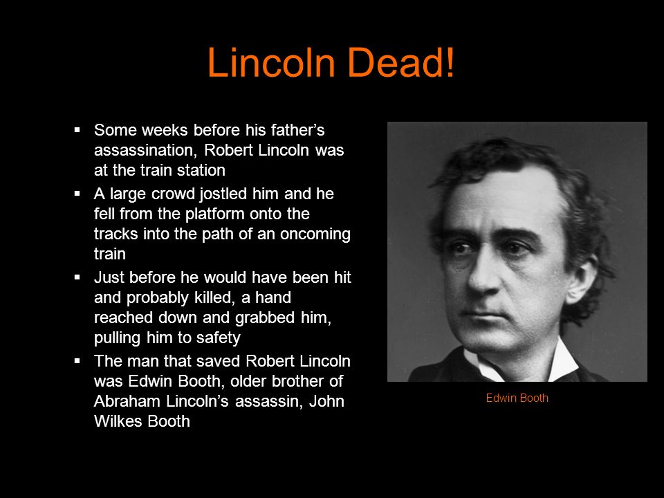 Lincoln Dead! Some weeks before his father's assassination, Robert Lincoln was at the train station.