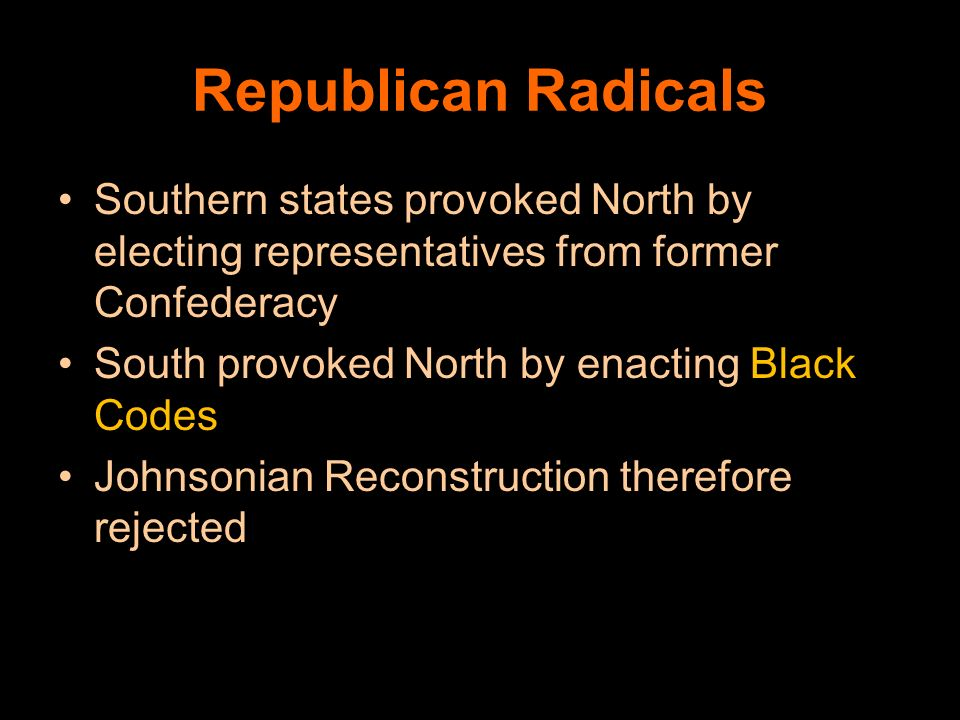 Republican Radicals Southern states provoked North by electing representatives from former Confederacy.
