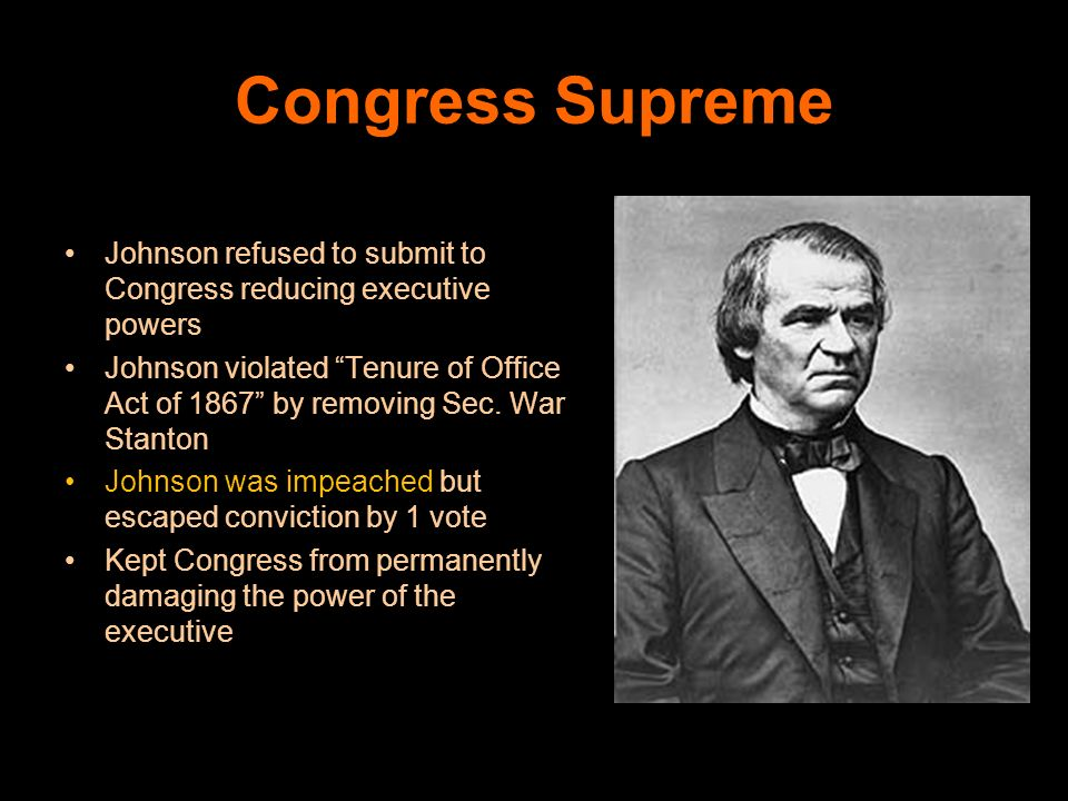 Congress Supreme Johnson refused to submit to Congress reducing executive powers.