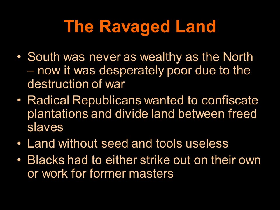 The Ravaged Land South was never as wealthy as the North – now it was desperately poor due to the destruction of war.