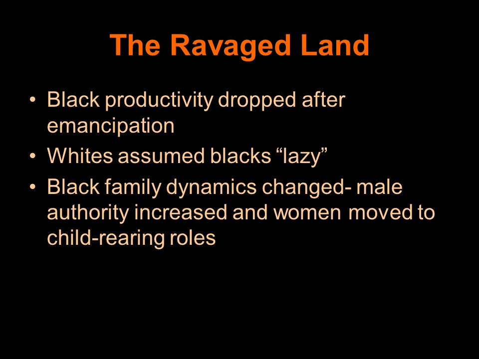 The Ravaged Land Black productivity dropped after emancipation