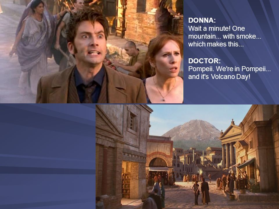 DONNA: Wait a minute. One mountain... with smoke...