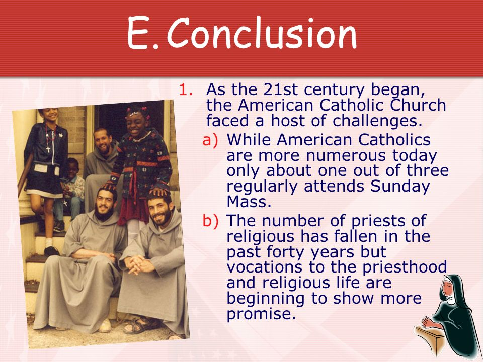 Conclusion As the 21st century began, the American Catholic Church faced a host of challenges.