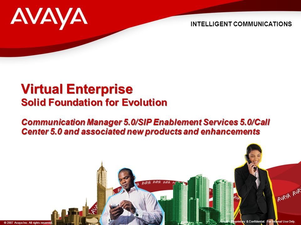 Virtual Enterprise Solid Foundation for Evolution Communication Manager 5.0/SIP Enablement Services 5.0/Call Center 5.0 and associated new products and enhancements