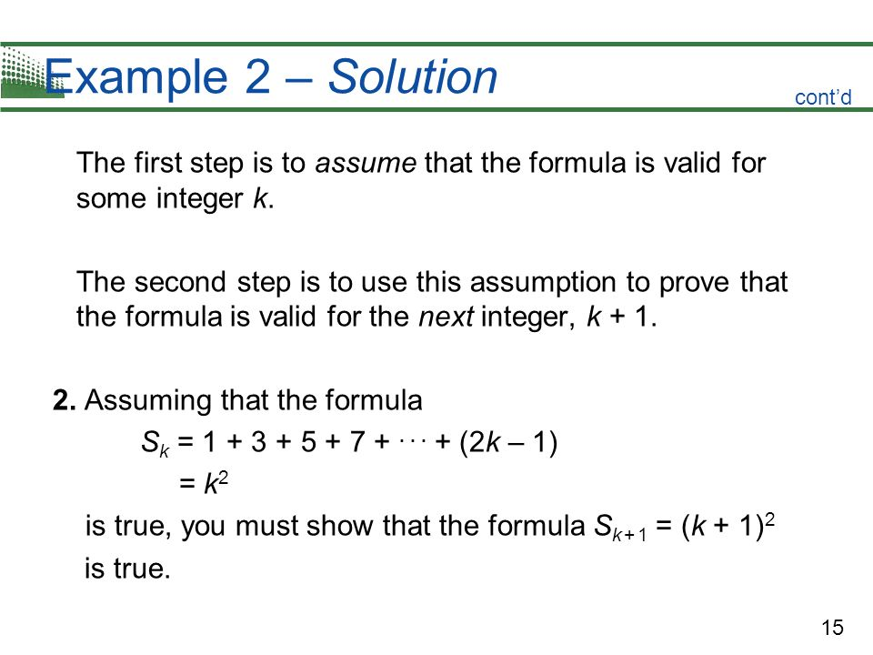 Example 2 – Solution cont'd. The first step is to assume that the formula is valid for some integer k.
