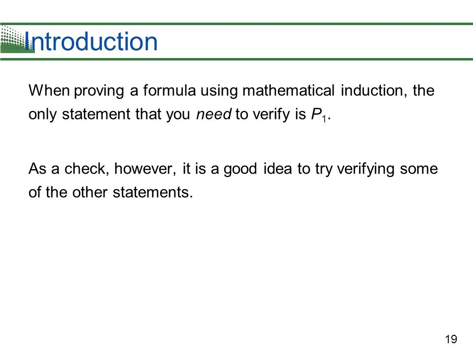 Introduction When proving a formula using mathematical induction, the only statement that you need to verify is P1.