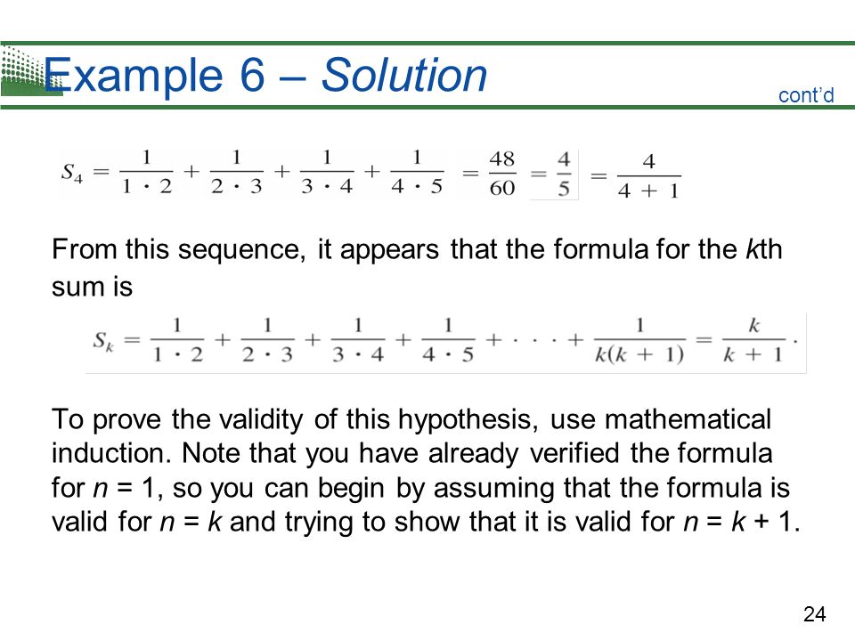 Example 6 – Solution cont'd. From this sequence, it appears that the formula for the kth sum is.