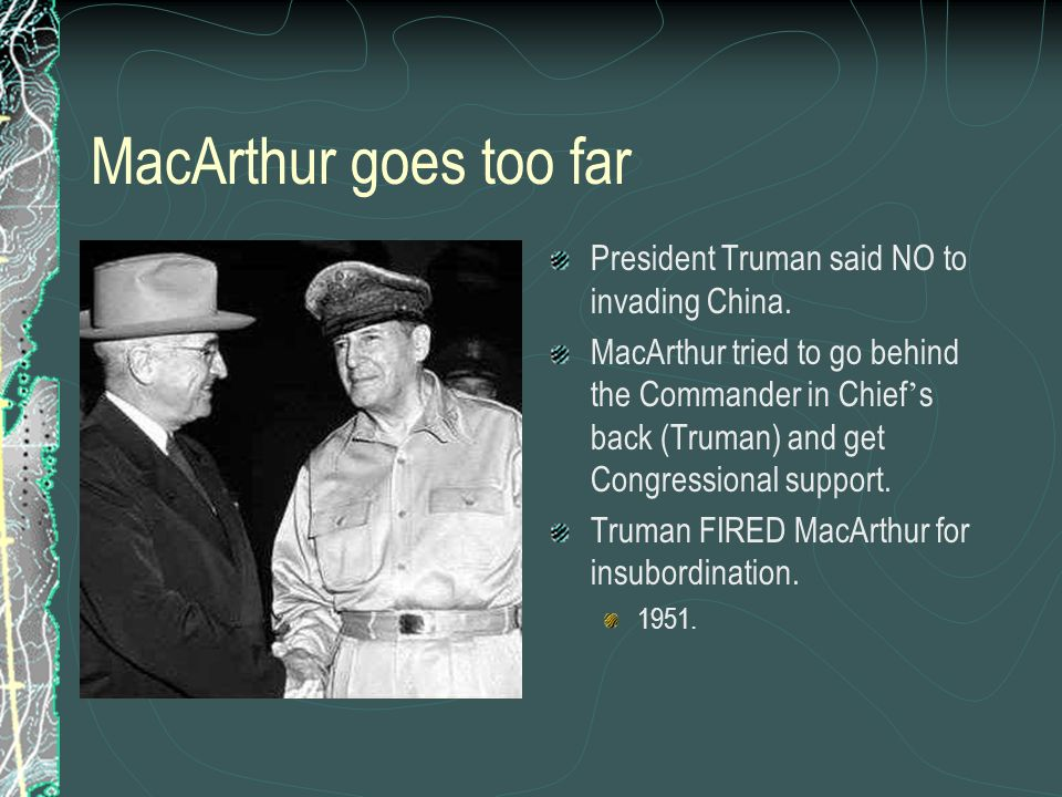MacArthur goes too far President Truman said NO to invading China.