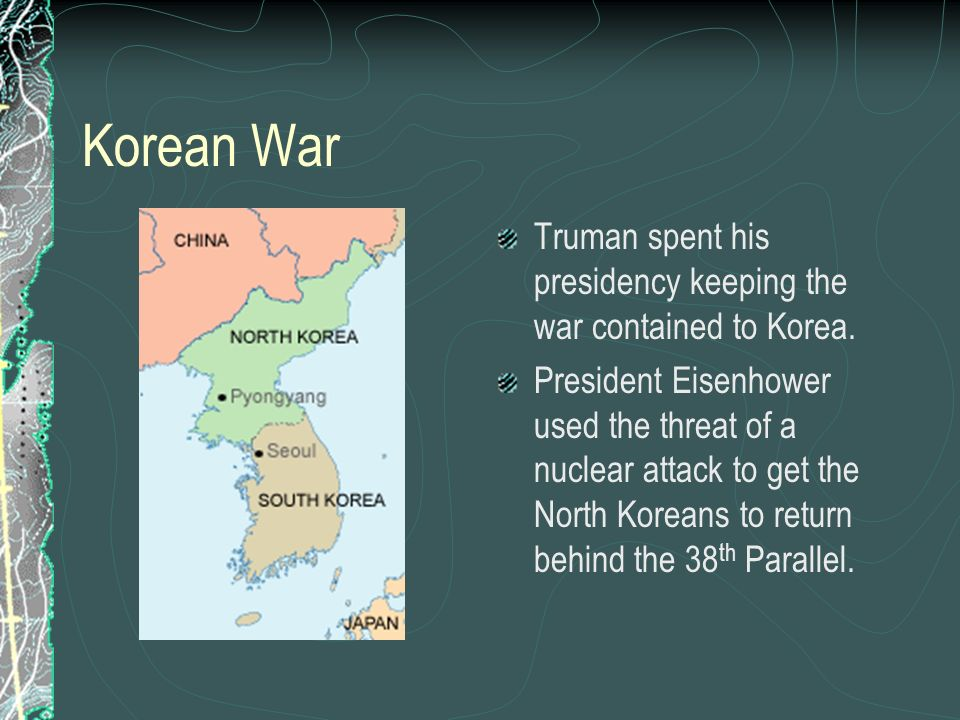 Korean War Truman spent his presidency keeping the war contained to Korea.