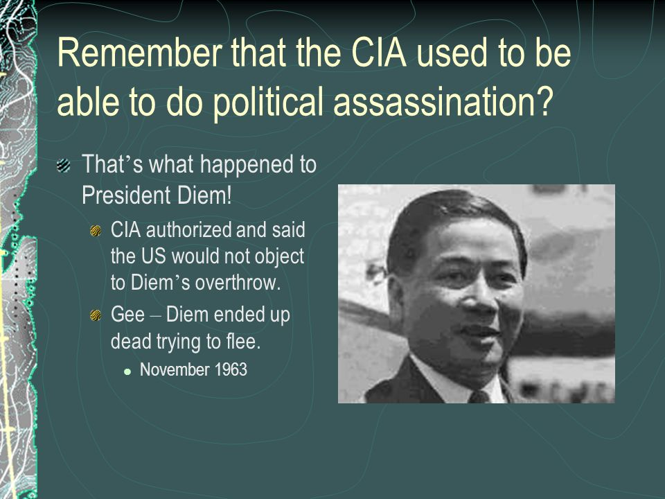 Remember that the CIA used to be able to do political assassination